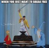 You just want to break free memes