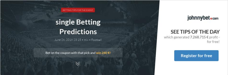 single Betting Predictions, Tips, Odds, Previews - 2018-06