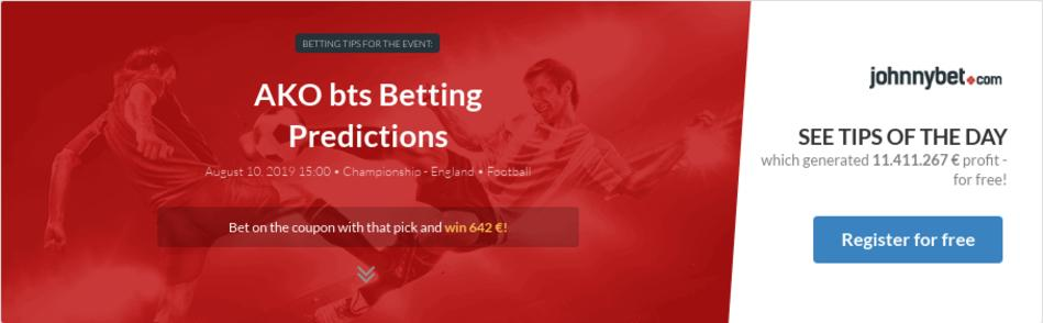 AKO bts Betting Predictions, Tips, Odds, Previews - 2019-08-10 - by
