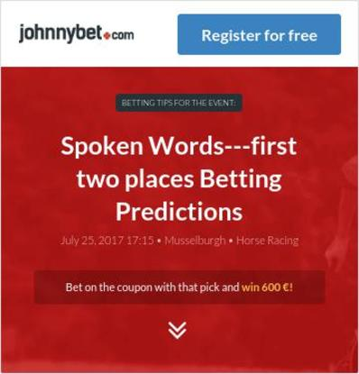 Spoken Words---first two places Betting Predictions, Tips